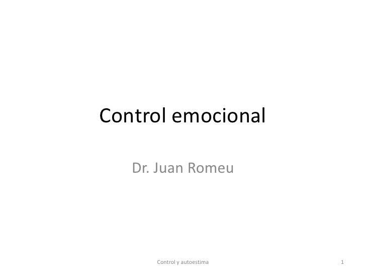 Control emocional     Dr. Juan Romeu           Control y autoestima   1