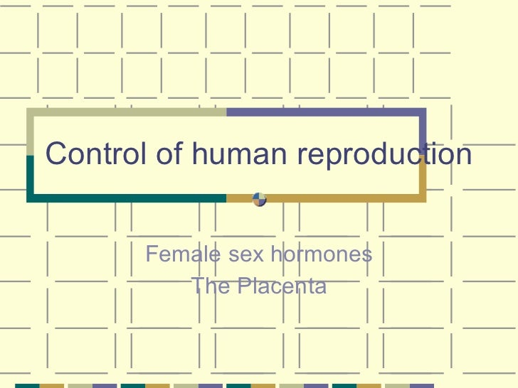 Control of human reproduction Female sex hormones The Placenta