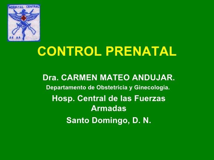 CONTROL PRENATAL Dra. CARMEN MATEO ANDUJAR. Departamento de Obstetricia y Ginecología.  Hosp. Central de las Fuerzas Armad...