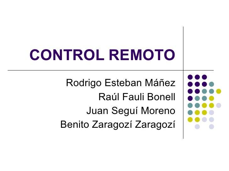 CONTROL REMOTO Rodrigo Esteban Máñez Raúl Fauli Bonell Juan Seguí Moreno Benito Zaragozí Zaragozí