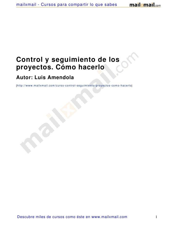 mailxmail - Cursos para compartir lo que sabesControl y seguimiento de losproyectos. Cómo hacerloAutor: Luis Amendola[ htt...