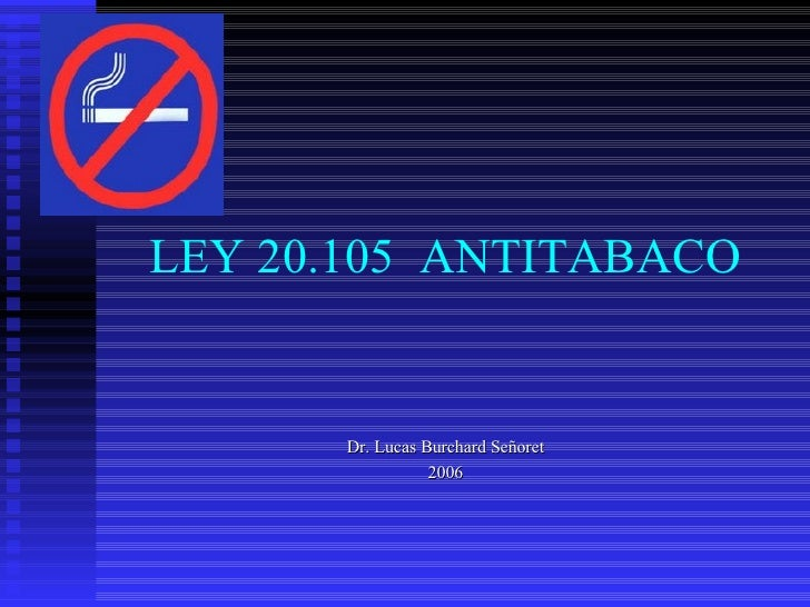 LEY 20.105  ANTITABACO Dr. Lucas Burchard Señoret 2006