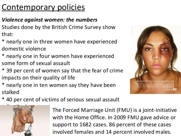 Contemporary policiesViolence against women: the numbersStudies done by the British Crime Survey showthat:* nearly one in ...