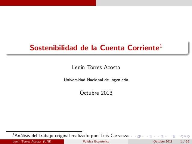 Sostenibilidad de la Cuenta Corriente1 Lenin Torres Acosta Universidad Nacional de Ingenier´ ıa  Octubre 2013  1  An´lisis...
