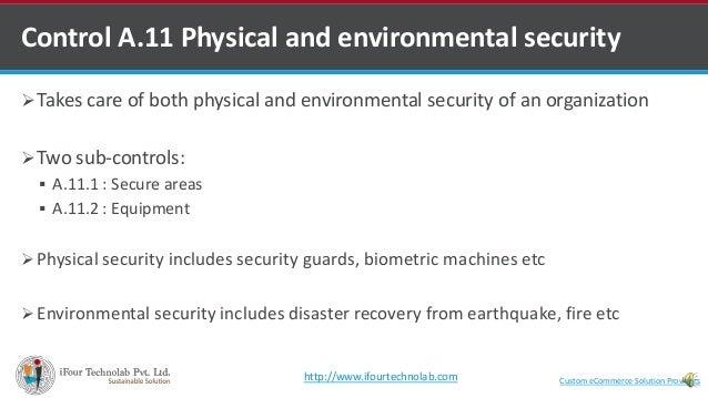 Control A.11 Physical and environmental security Takes care of both physical and environmental security of an organizatio...
