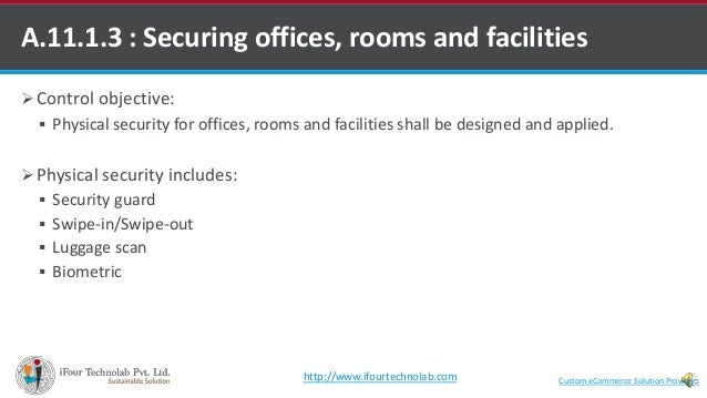 A.11.1.3 : Securing offices, rooms and facilities  Control objective:  Physical security for offices, rooms and faciliti...