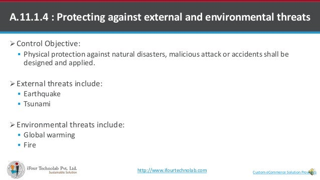 A.11.1.4 : Protecting against external and environmental threats  Control Objective:  Physical protection against natura...