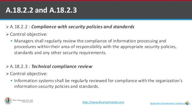  A.18.2.2 : Compliance with security policies and standards  Control objective:  Managers shall regularly review the co...