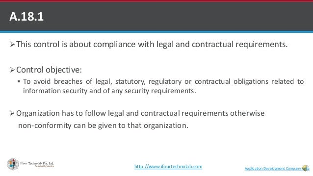 A.18.1 This control is about compliance with legal and contractual requirements. Control objective:  To avoid breaches ...