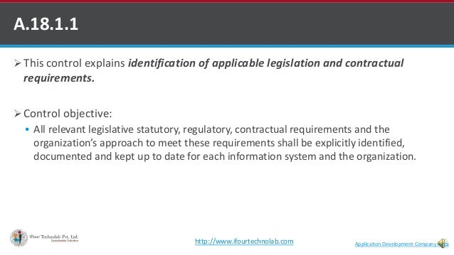  This control explains identification of applicable legislation and contractual requirements.  Control objective:  All ...