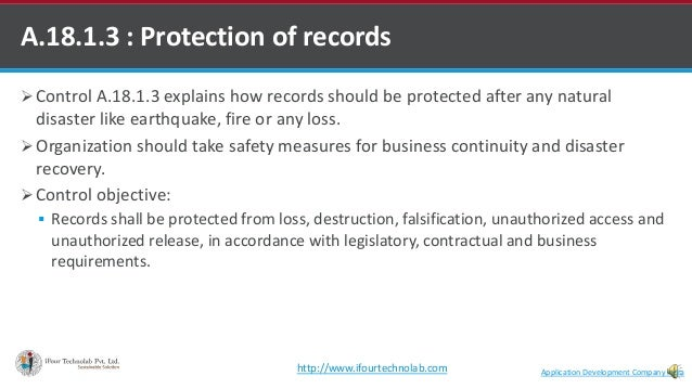  Control A.18.1.3 explains how records should be protected after any natural disaster like earthquake, fire or any loss. ...