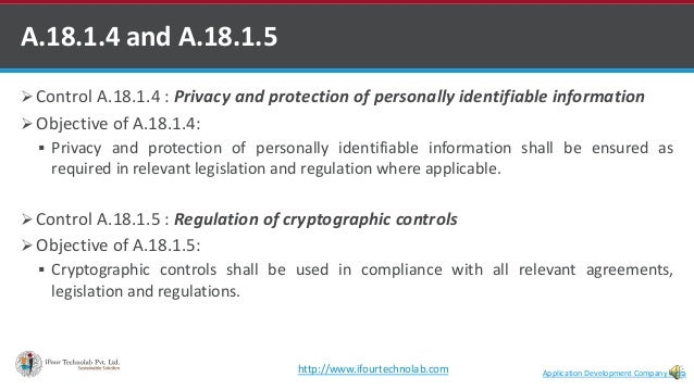 A.18.1.4 and A.18.1.5  Control A.18.1.4 : Privacy and protection of personally identifiable information  Objective of A....