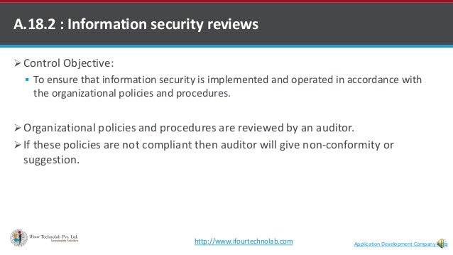 A.18.2 : Information security reviews  Control Objective:  To ensure that information security is implemented and operat...