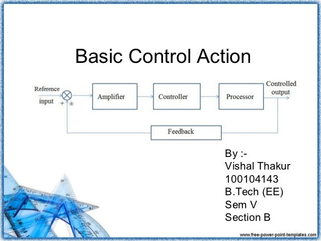 Basic Control Action                 By :-                 Vishal Thakur                 100104143                 B.Tech ...