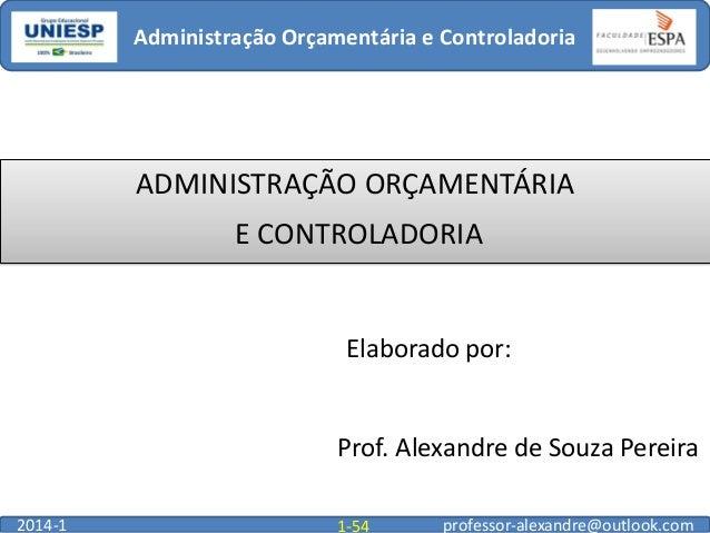 Administração Orçamentária e Controladoria  ADMINISTRAÇÃO ORÇAMENTÁRIA E CONTROLADORIA  Elaborado por:  Prof. Alexandre de...