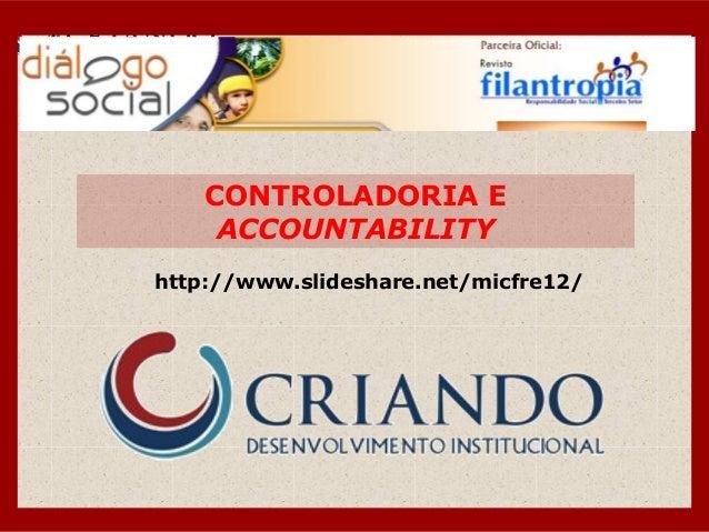 CONTROLADORIA E ACCOUNTABILITY http://www.slideshare.net/micfre12/