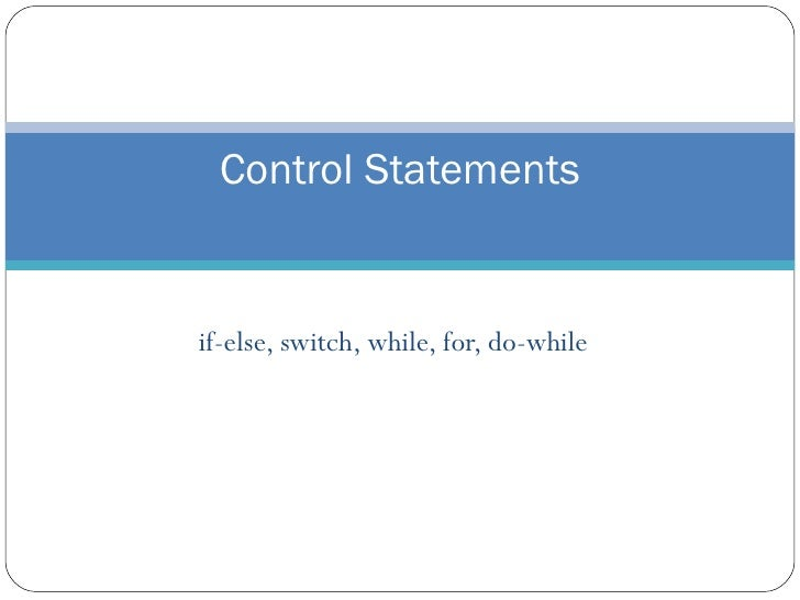 if-else, switch, while, for, do-while Control Statements