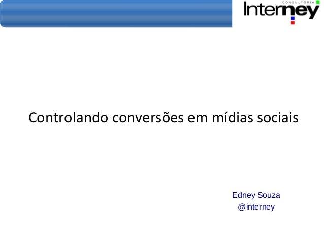 Controlando conversões em mídias sociais Edney Souza @interney