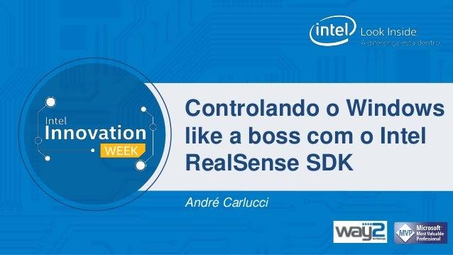 Controlando o Windows  like a boss com o Intel  RealSense SDK  André Carlucci