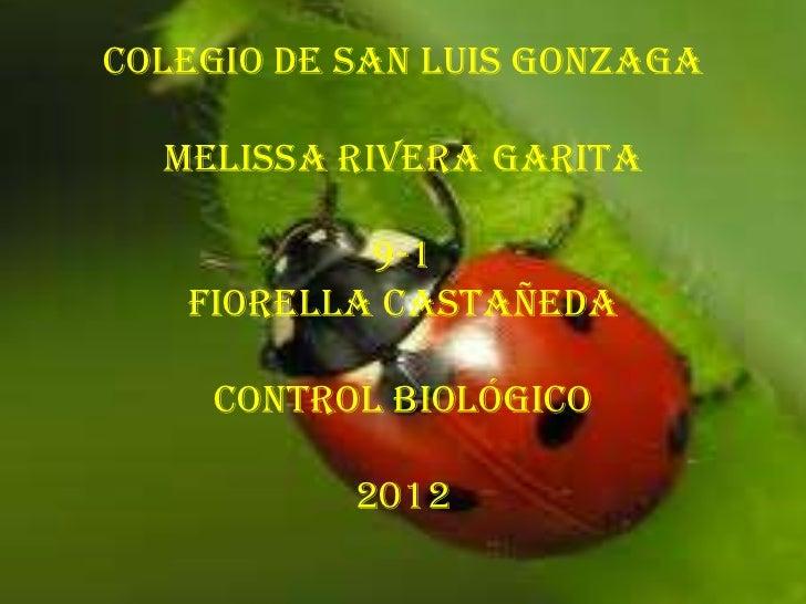 Colegio de San Luis Gonzaga  Melissa Rivera Garita           9-1   Fiorella Castañeda    Control Biológico           2012