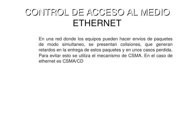 CONTROLDEACCESOALMEDIO     CONTROLDEACCESOALMEDIO             ETHERNET       En una red donde los equipos p...