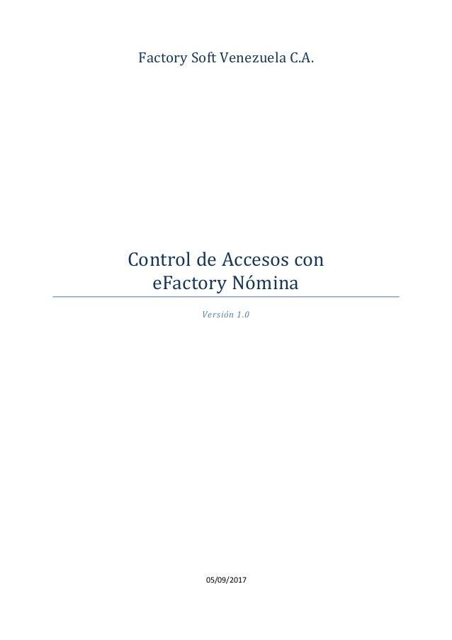 Factory Soft Venezuela C.A. Control de Accesos con eFactory Nomina Versión 1.0 05/09/2017