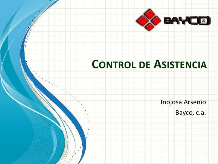 Control de Asistencia<br />Inojosa Arsenio<br />Bayco, c.a.<br />