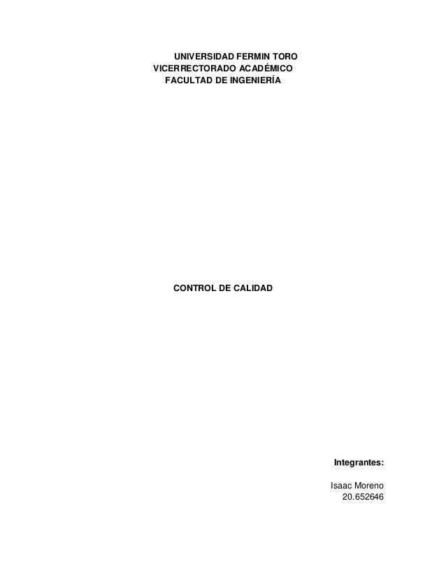 UNIVERSIDAD FERMIN TORO VICERRECTORADO ACADÉMICO FACULTAD DE INGENIERÍA CONTROL DE CALIDAD Integrantes: Isaac Moreno 20.65...