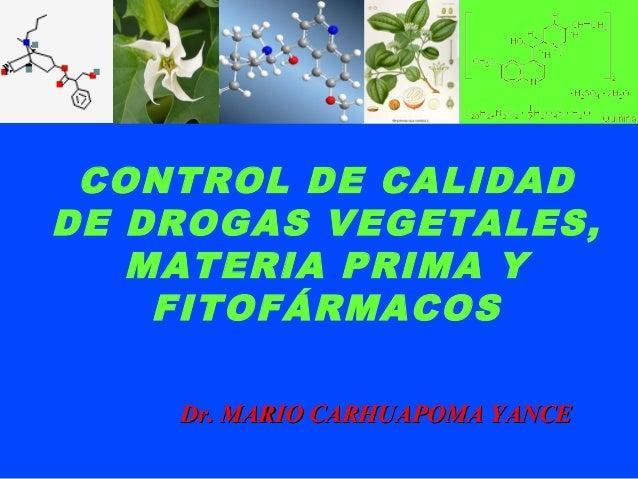 Dr. MARIO CARHUAPOMA YANCEDr. MARIO CARHUAPOMA YANCE CONTROL DE CALIDAD DE DROGAS VEGETALES, MATERIA PRIMA Y FITOFÁRMACOS
