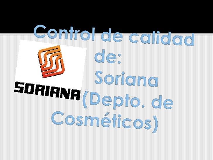 Control de calidad  de:        Soriana         (Depto. de        Cosméticos)<br />