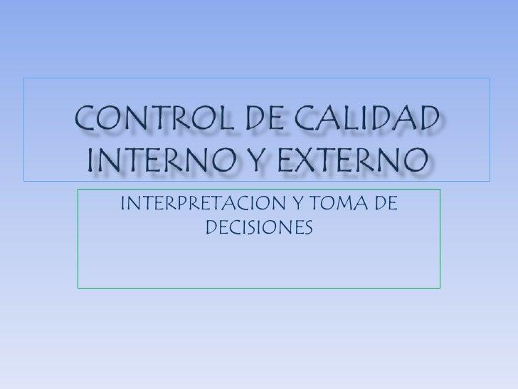 Control de calidad interno y externo<br />INTERPRETACION Y TOMA DE DECISIONES<br />