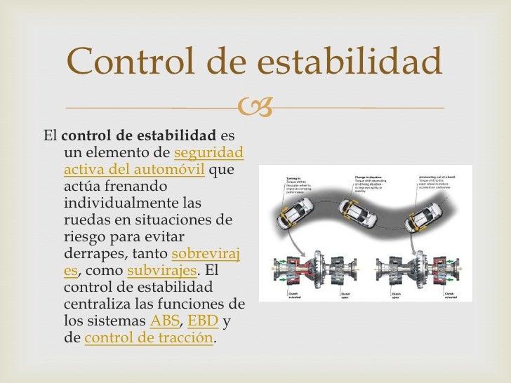Control de estabilidad            El control de estabilidad es   un elemento de seguridad   activa del automóvil que   ac...
