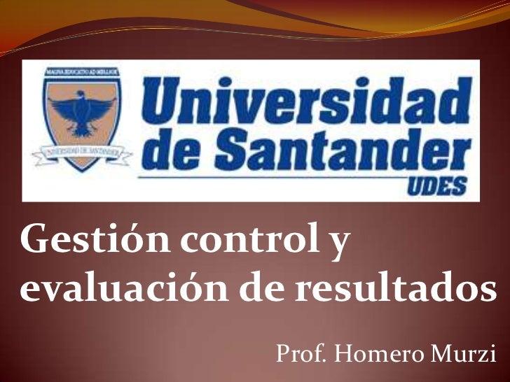 Gestión control yevaluación de resultados            Prof. Homero Murzi