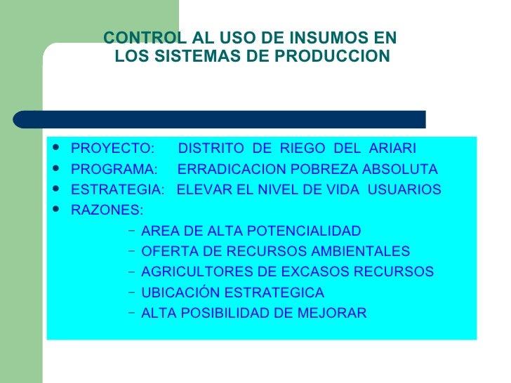 CONTROL AL USO DE INSUMOS EN  LOS SISTEMAS DE PRODUCCION <ul><li>PROYECTO:  DISTRITO  DE  RIEGO  DEL  ARIARI </li></ul><ul...