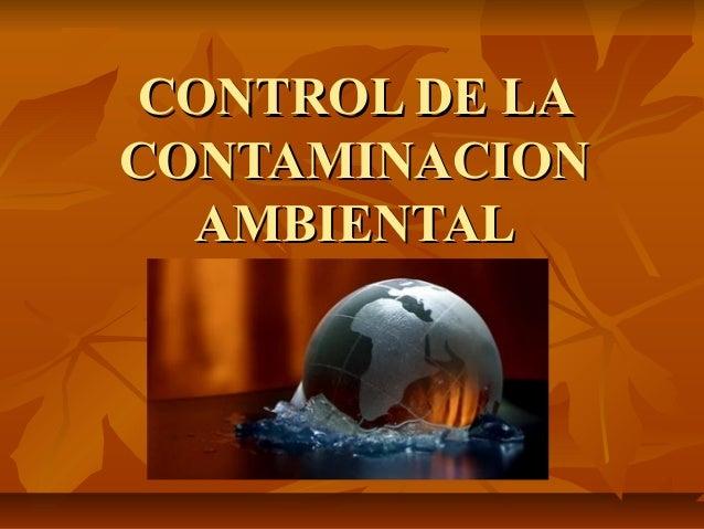 CONTROL DE LACONTROL DE LA CONTAMINACIONCONTAMINACION AMBIENTALAMBIENTAL