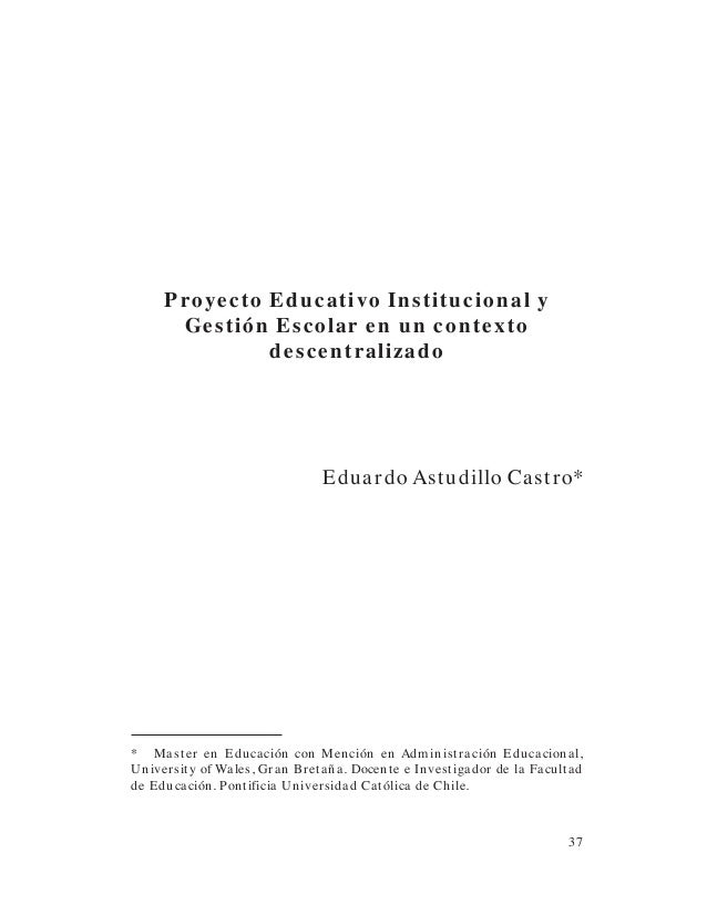 PENSAMIENTO EDUCATIVO. Vol. 16 - 1995 Leonor Cariola H.37Proyecto Educativo Institucional yGestión Escolar en un contextod...