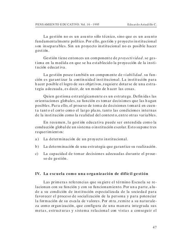 PENSAMIENTO EDUCATIVO. Vol. 16 - 1995 Eduardo Astudillo C.47La gestión no es un asunto sólo técnico, sino que es un asunto...