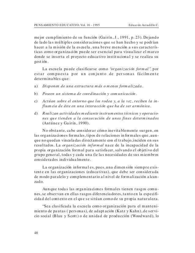 PENSAMIENTO EDUCATIVO. Vol. 16 - 1995 Eduardo Astudillo C.48mejor cumplimiento de su función (Gairín, J., 1991, p. 23). De...