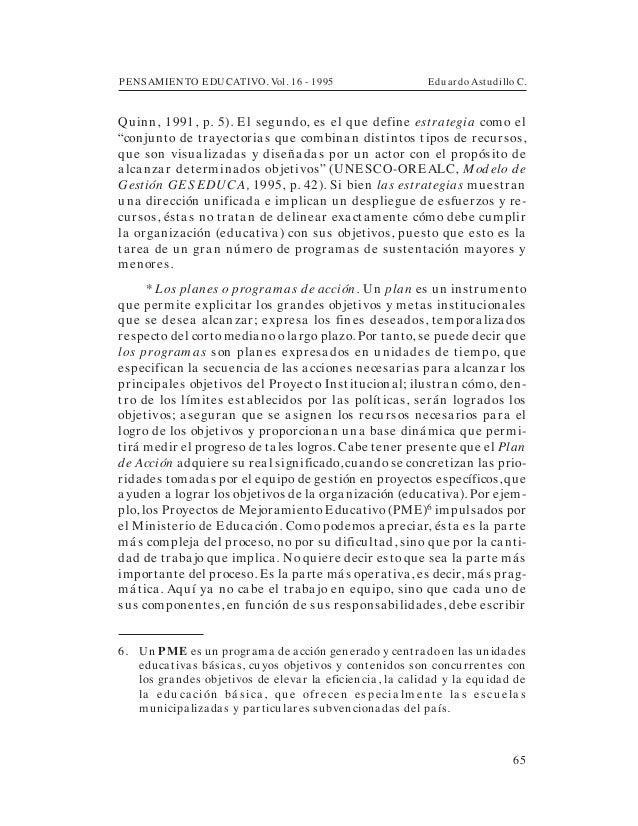 PENSAMIENTO EDUCATIVO. Vol. 16 - 1995 Eduardo Astudillo C.65Quinn, 1991, p. 5). El segundo, es el que define estrategia co...