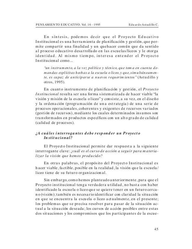 PENSAMIENTO EDUCATIVO. Vol. 16 - 1995 Eduardo Astudillo C.45E n sín t esis, podem os decir qu e el P r oyect o E du ca t i...