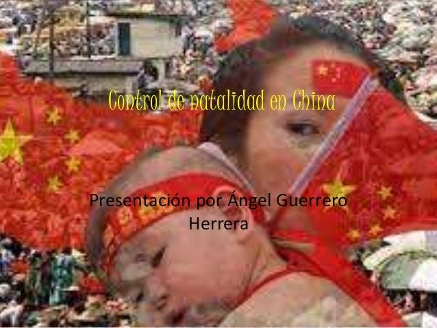 Control de natalidad en China Presentación por Ángel Guerrero Herrera