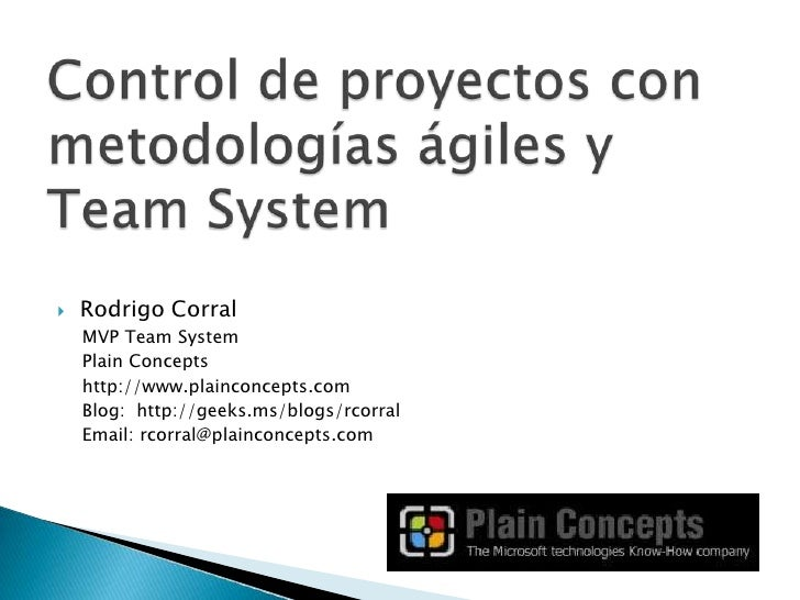 Control de proyectos con metodologías ágiles y Team System<br />Rodrigo Corral<br />MVP Team System<br />PlainConcepts<br ...