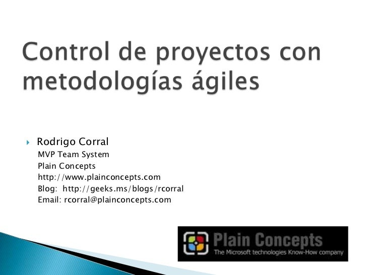    Rodrigo Corral    MVP Team System    Plain Concepts    http://www.plainconcepts.com    Blog: http://geeks.ms/blogs/rco...