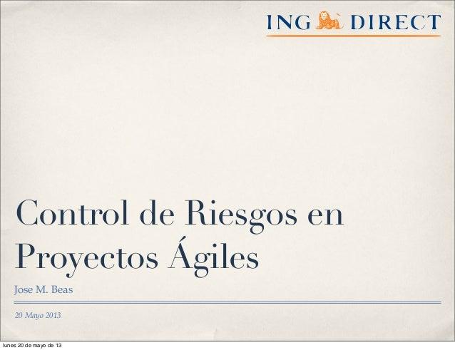 20 Mayo 2013 Control de Riesgos en Proyectos Ágiles Jose M. Beas lunes 20 de mayo de 13