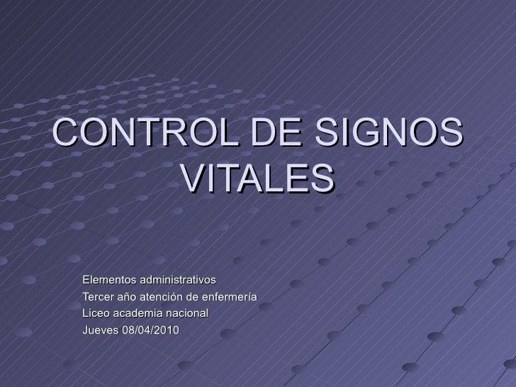 CONTROL DE SIGNOS VITALES Elementos administrativos Tercer año atención de enfermería Liceo academia nacional Jueves 08/04...