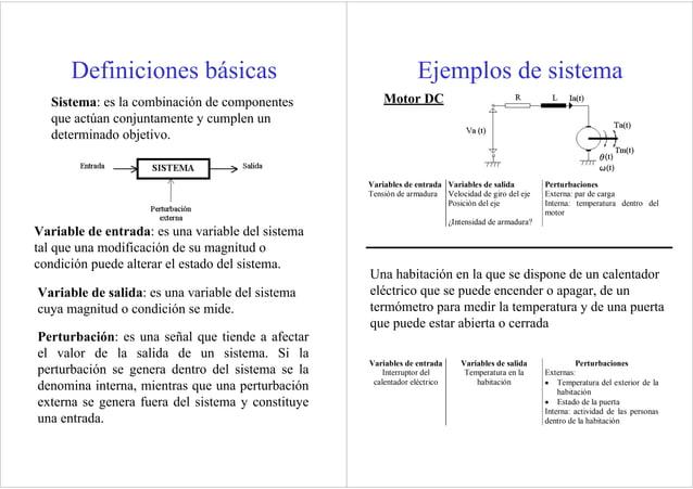 Definiciones básicas Sistema: es la combinación de componentes que actúan conjuntamente y cumplen un determinado objetivo....