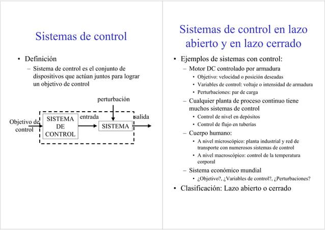 Sistemas de control • Definición – Sistema de control es el conjunto de dispositivos que actúan juntos para lograr un obje...