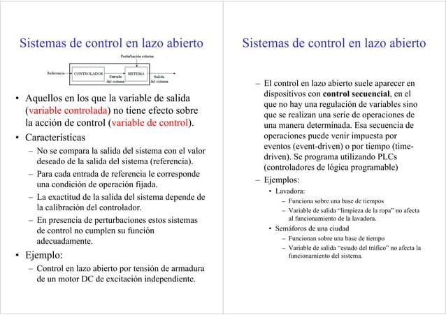 Sistemas de control en lazo abierto • Aquellos en los que la variable de salida (variable controlada) no tiene efecto sobr...