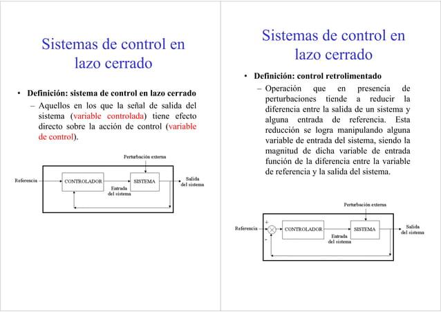• Definición: sistema de control en lazo cerrado – Aquellos en los que la señal de salida del sistema (variable controlada...