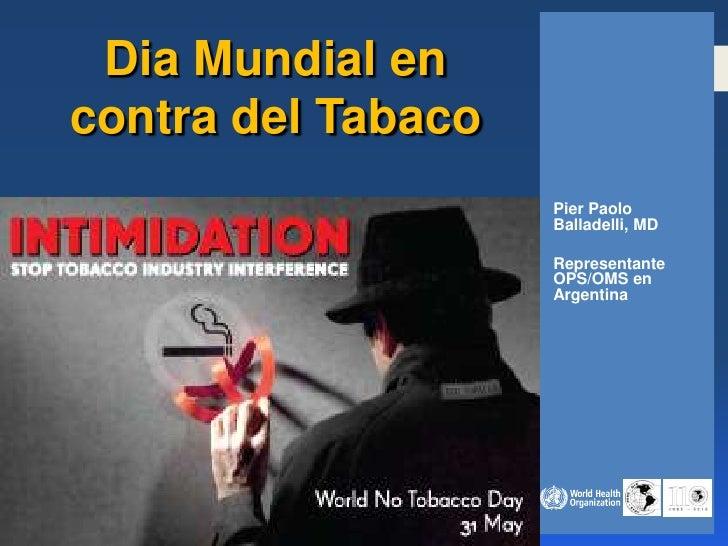 Dia Mundial encontra del Tabaco                    Pier Paolo                    Balladelli, MD                    Represe...